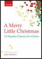 A Merry Little Christmas (12 Popular Classics for Choirs)